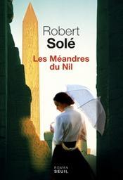 Les méandres du Nil   Solé, Robert. Auteur
