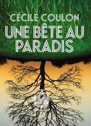 Une Bête au paradis | Coulon, Cécile. Auteur