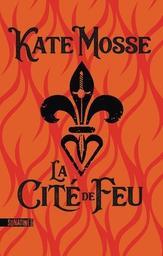 La Cité de feu   Mosse, Kate. Auteur