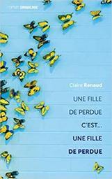 Une fille de perdue c'est... une fille de perdue / Claire Renaud | Renaud, Claire. Auteur