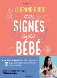Le grand guide des signes avec bébé / Marie Cao | Cao, Marie. Auteur