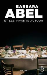 Et les vivants autour | Abel, Barbara (1969-). Auteur