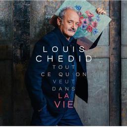 Tout ce qu'on veut dans la vie / Louis Chedid | Chedid, Louis (1948-....)