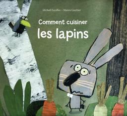 Comment cuisiner les lapins / Michaël Escoffier | Escoffier, Mickaël (1970-). Auteur