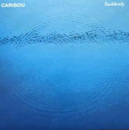 Suddenly / Caribou | Caribou