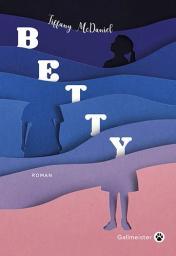 Betty | McDaniel, Tiffany. Auteur