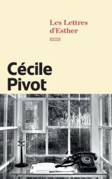 Les Lettres d'Esther | Pivot, Cécile. Auteur