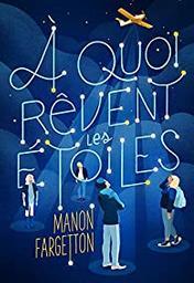 A quoi rêvent les étoiles / Manon Fargetton | Fargetton, Manon. Auteur
